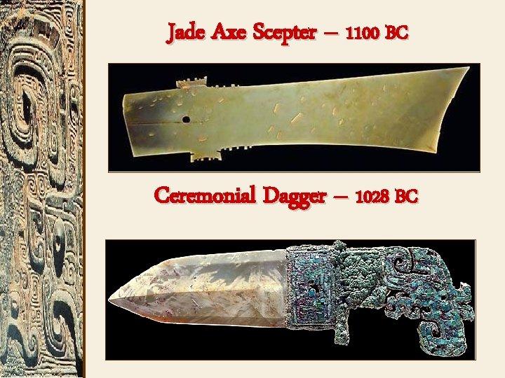 Jade Axe Scepter – 1100 BC Ceremonial Dagger – 1028 BC