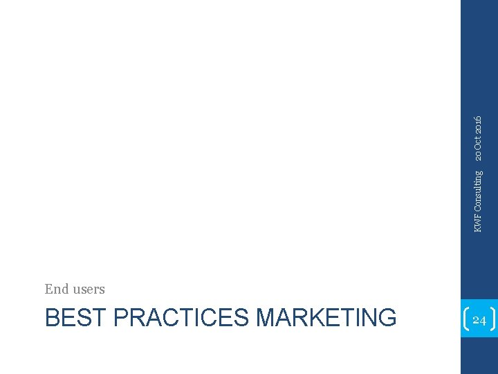 20 Oct 2016 KWF Consulting End users BEST PRACTICES MARKETING 24
