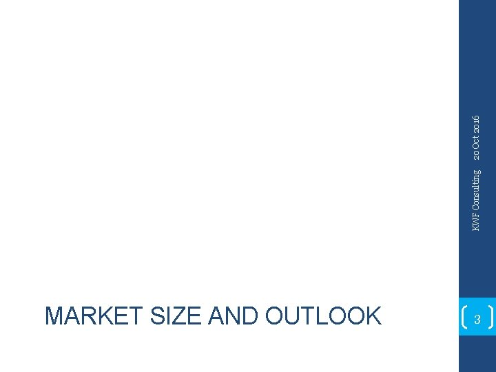 MARKET SIZE AND OUTLOOK 3 KWF Consulting 20 Oct 2016
