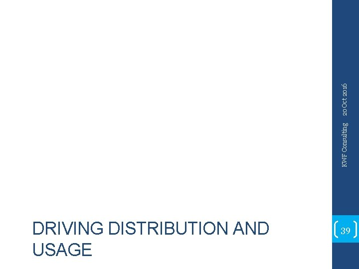 20 Oct 2016 KWF Consulting DRIVING DISTRIBUTION AND USAGE 39