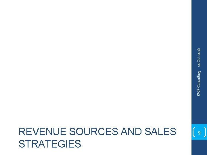 20 Oct 2016 KWF Consulting REVENUE SOURCES AND SALES STRATEGIES 9
