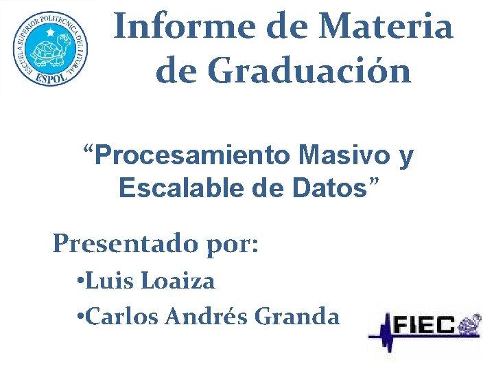 """Informe de Materia de Graduación """"Procesamiento Masivo y Escalable de Datos"""" Presentado por: •"""