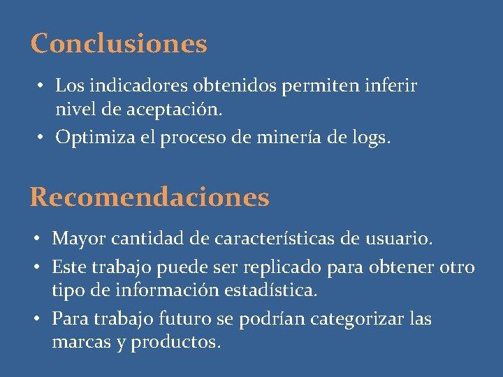 Conclusiones • Los indicadores obtenidos permiten inferir nivel de aceptación. • Optimiza el proceso