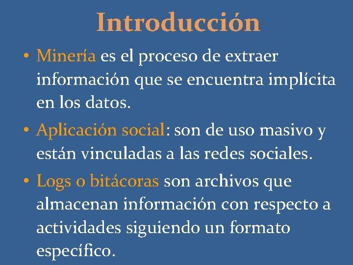 Introducción • Minería es el proceso de extraer información que se encuentra implícita en