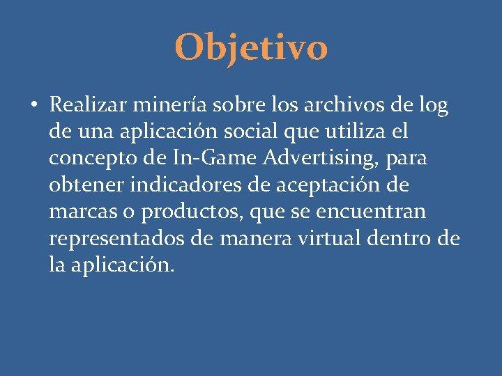 Objetivo • Realizar minería sobre los archivos de log de una aplicación social que