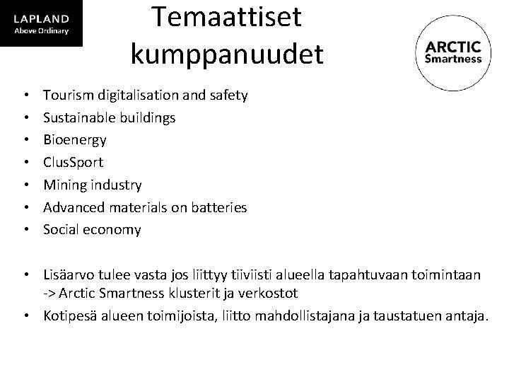 Temaattiset kumppanuudet • • Tourism digitalisation and safety Sustainable buildings Bioenergy Clus. Sport Mining