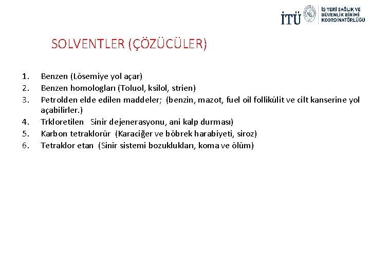SOLVENTLER (ÇÖZÜCÜLER) 1. 2. 3. 4. 5. 6. Benzen (Lösemiye yol açar) Benzen homologları