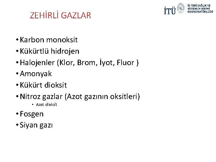 ZEHİRLİ GAZLAR • Karbon monoksit • Kükürtlü hidrojen • Halojenler (Klor, Brom, İyot, Fluor