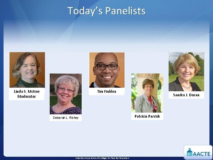 Today's Panelists Tim Finklea Linda S. Mc. Kee Moderator Deborah L. Rickey American Association