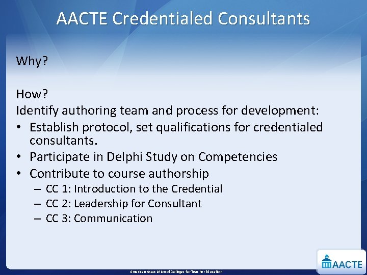 AACTE Credentialed Consultants Why? How? Identify authoring team and process for development: • Establish