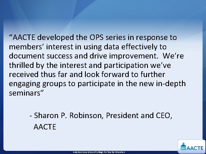 """""""AACTE developed the OPS series in response to members' interest in using data effectively"""
