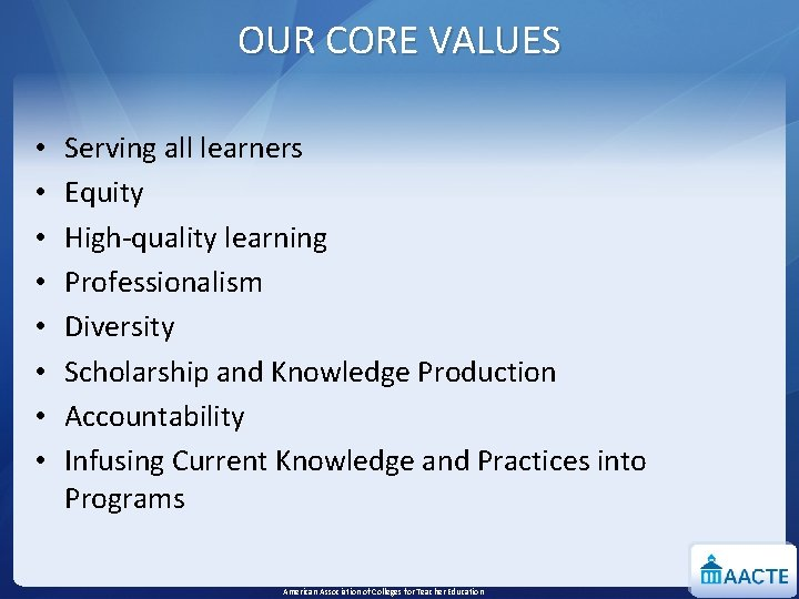 OUR CORE VALUES • • Serving all learners Equity High-quality learning Professionalism Diversity Scholarship