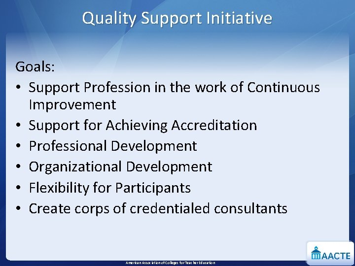 Quality Support Initiative Goals: • Support Profession in the work of Continuous Improvement •