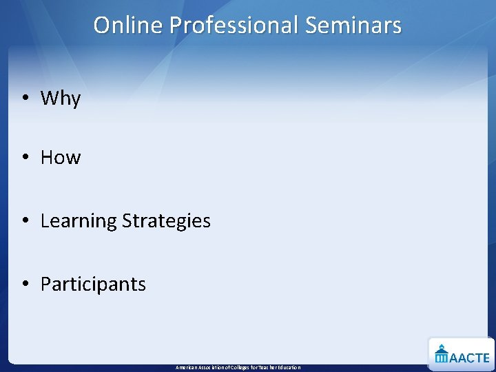 Online Professional Seminars • Why • How • Learning Strategies • Participants American Association
