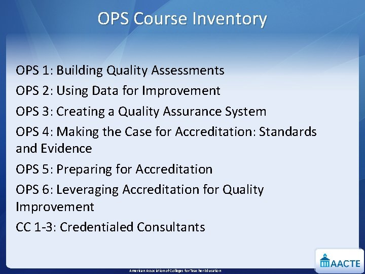 OPS Course Inventory OPS 1: Building Quality Assessments OPS 2: Using Data for Improvement
