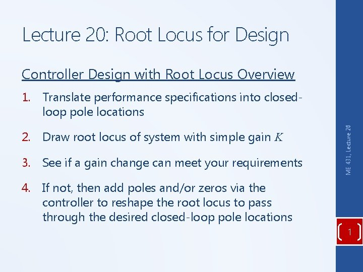 Lecture 20: Root Locus for Design Controller Design with Root Locus Overview 2. Draw