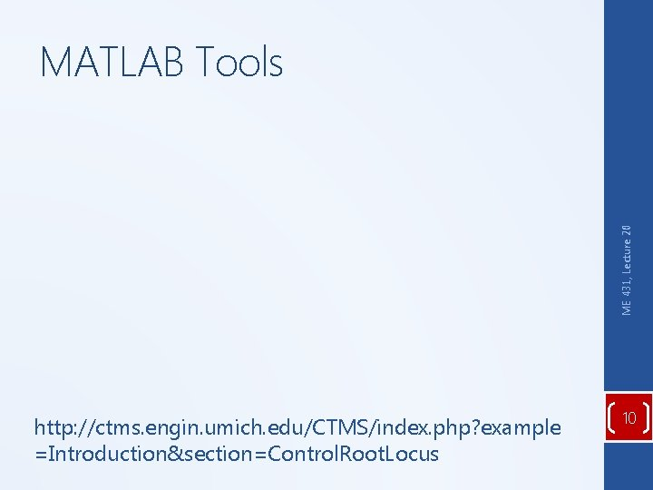 ME 431, Lecture 20 MATLAB Tools http: //ctms. engin. umich. edu/CTMS/index. php? example =Introduction&section=Control.