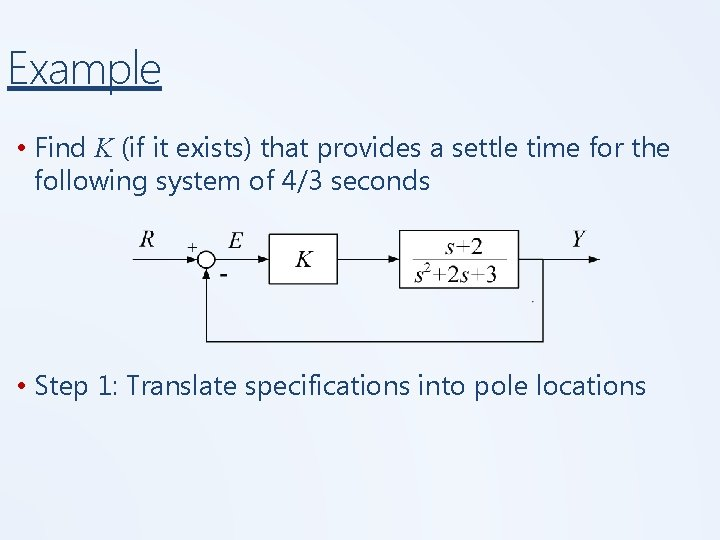 Example • Find K (if it exists) that provides a settle time for the