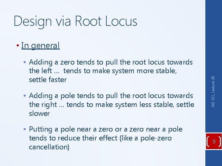Design via Root Locus • Adding a zero tends to pull the root locus