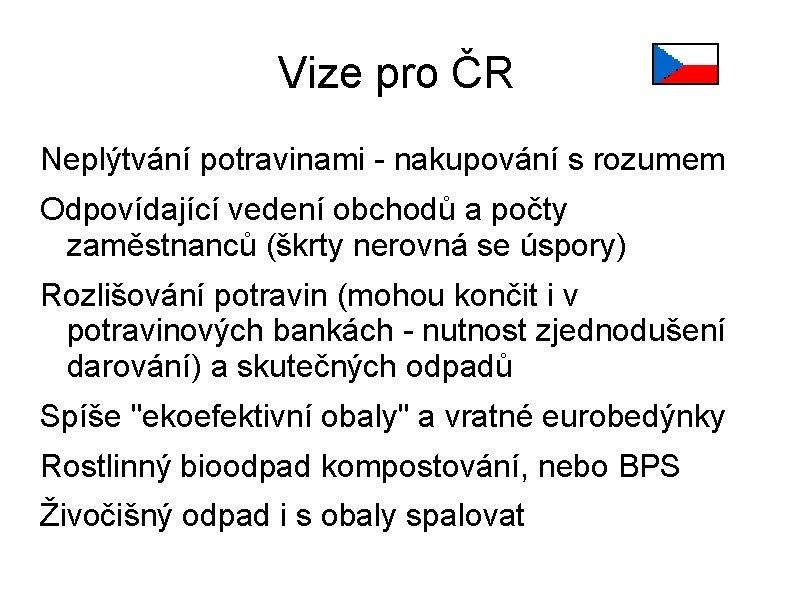 Vize pro ČR Neplýtvání potravinami - nakupování s rozumem Odpovídající vedení obchodů a počty