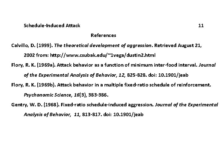 Schedule-Induced Attack 11 References Calvillo, D. (1999). The theoretical development of aggression. Retrieved August
