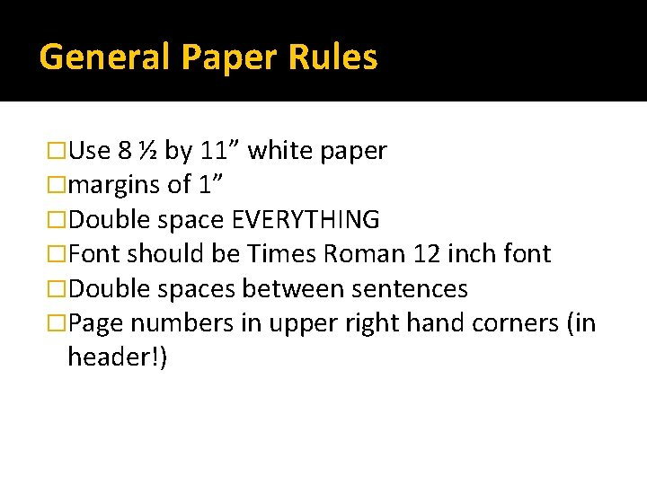 """General Paper Rules �Use 8 ½ by 11"""" white paper �margins of 1"""" �Double"""