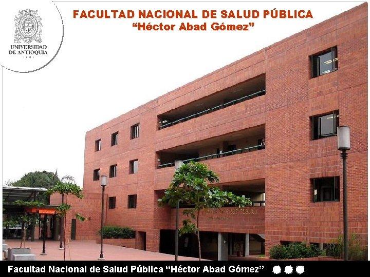 "FACULTAD NACIONAL DE SALUD PÚBLICA ""Héctor Abad Gómez"" Facultad Nacional de Salud Pública ""Héctor"