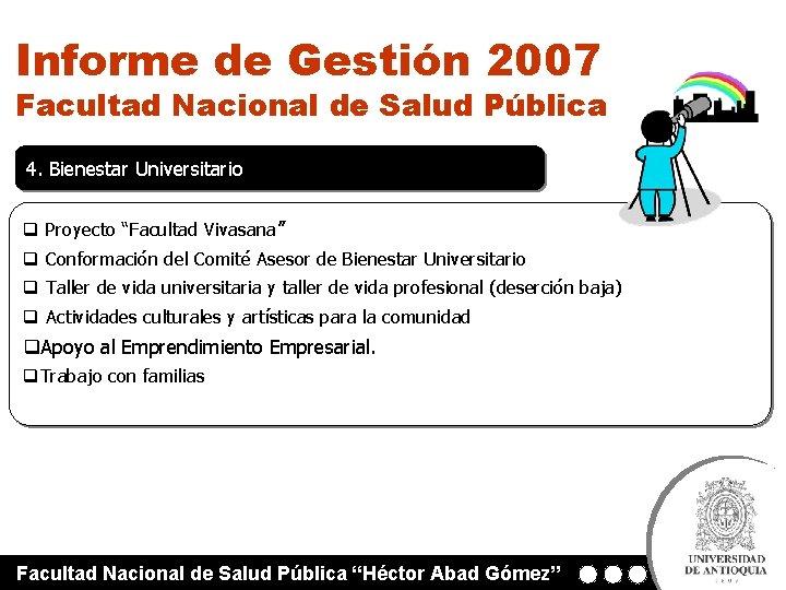 Informe de Gestión 2007 Facultad Nacional de Salud Pública 4. Bienestar Universitario q Proyecto