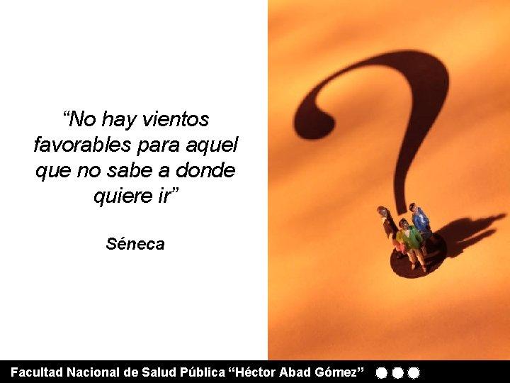 """""""No hay vientos favorables para aquel que no sabe a donde quiere ir"""" Séneca"""