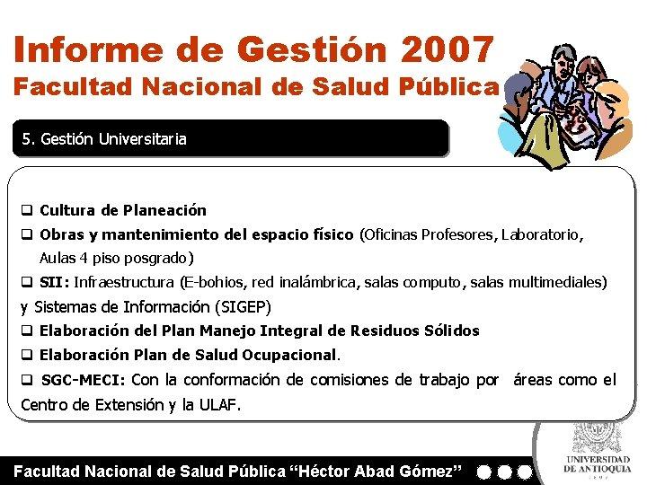Informe de Gestión 2007 Facultad Nacional de Salud Pública 5. Gestión Universitaria q Cultura