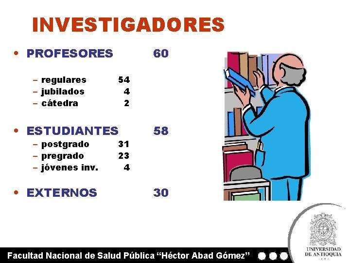 INVESTIGADORES • PROFESORES – regulares – jubilados – cátedra 60 54 4 2 •