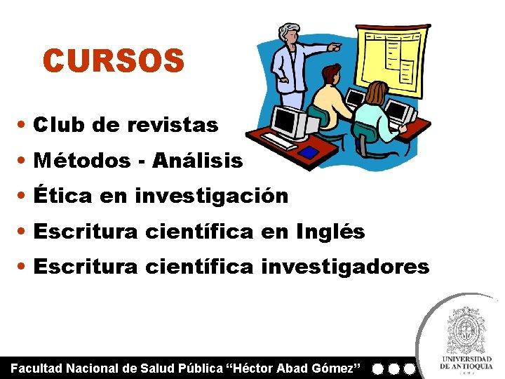 CURSOS • Club de revistas • Métodos - Análisis • Ética en investigación •