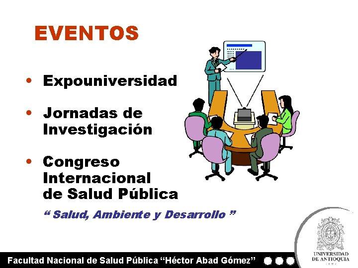 """EVENTOS • Expouniversidad • Jornadas de Investigación • Congreso Internacional de Salud Pública """""""