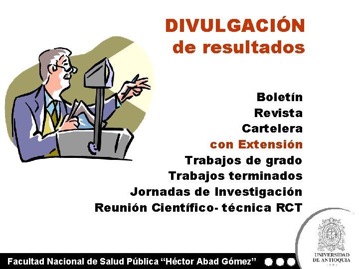 DIVULGACIÓN de resultados Boletín Revista Cartelera con Extensión Trabajos de grado Trabajos terminados Jornadas