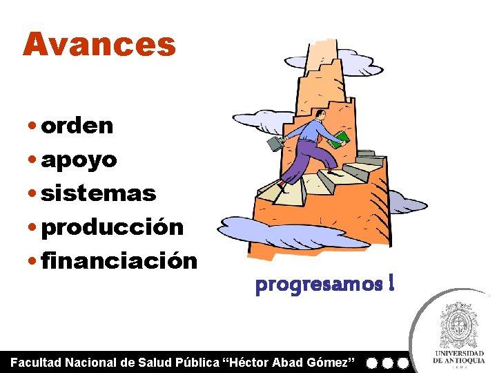 Avances • orden • apoyo • sistemas • producción • financiación progresamos ! Facultad