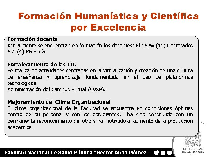 Formación Humanística y Científica por Excelencia Formación docente Actualmente se encuentran en formación los