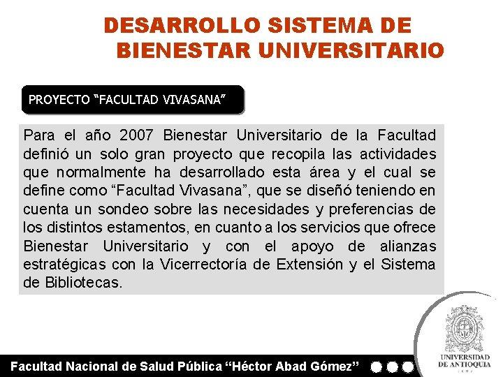 """DESARROLLO SISTEMA DE BIENESTAR UNIVERSITARIO PROYECTO """"FACULTAD VIVASANA"""" Para el año 2007 Bienestar Universitario"""