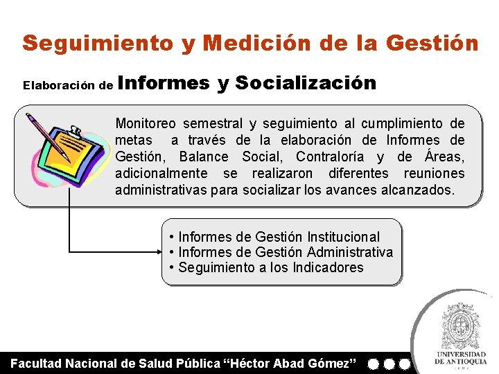 Seguimiento y Medición de la Gestión Elaboración de Informes y Socialización Monitoreo semestral y