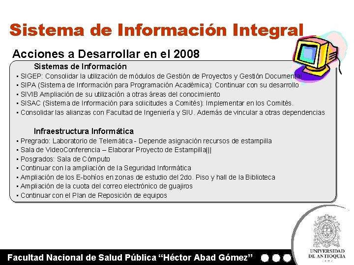 Sistema de Información Integral Acciones a Desarrollar en el 2008 Sistemas de Información •