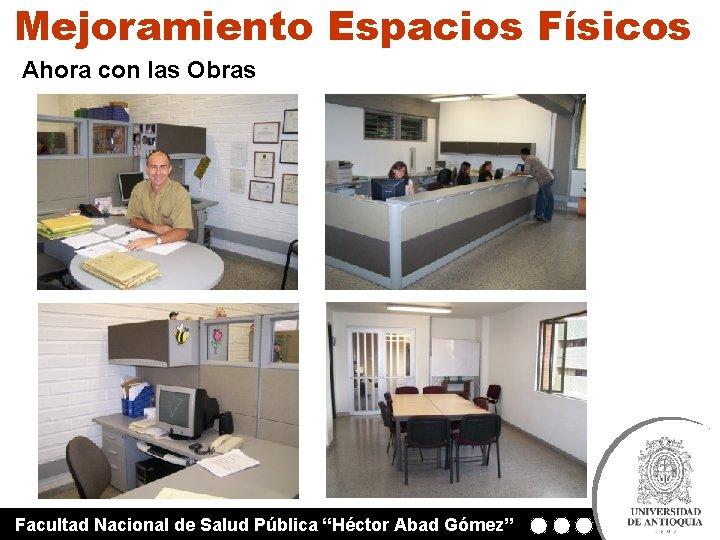 """Mejoramiento Espacios Físicos Ahora con las Obras Facultad Nacional de Salud Pública """"Héctor Abad"""
