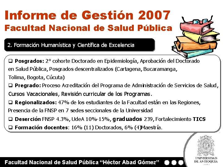 Informe de Gestión 2007 Facultad Nacional de Salud Pública 2. Formación Humanística y Científica