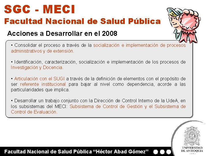 SGC - MECI Facultad Nacional de Salud Pública Acciones a Desarrollar en el 2008
