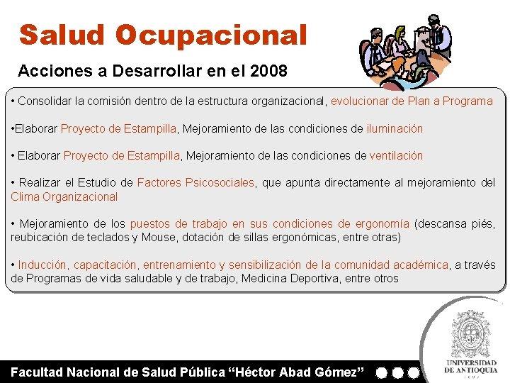 Salud Ocupacional Acciones a Desarrollar en el 2008 • Consolidar la comisión dentro de