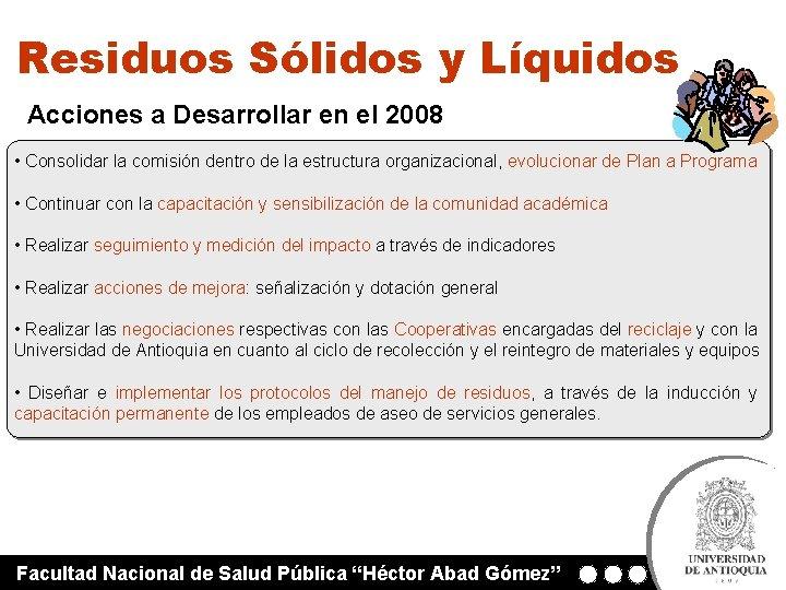 Residuos Sólidos y Líquidos Acciones a Desarrollar en el 2008 • Consolidar la comisión