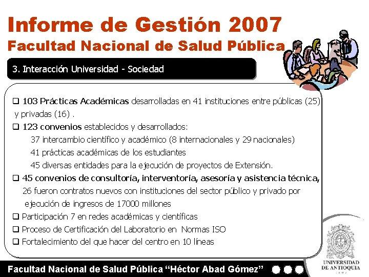 Informe de Gestión 2007 Facultad Nacional de Salud Pública 3. Interacción Universidad - Sociedad