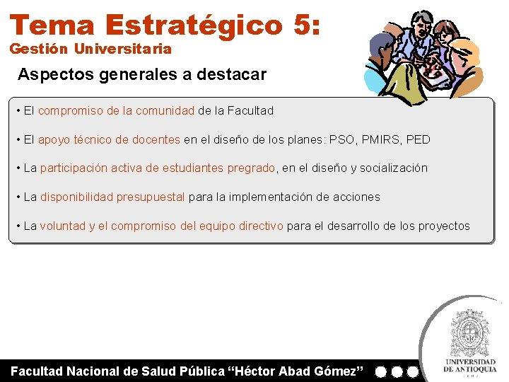 Tema Estratégico 5: Gestión Universitaria Aspectos generales a destacar • El compromiso de la