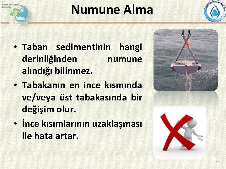 Numune Alma • Taban sedimentinin hangi derinliğinden numune alındığı bilinmez. • Tabakanın en ince