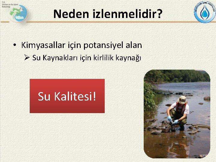 Neden izlenmelidir? • Kimyasallar için potansiyel alan Ø Su Kaynakları için kirlilik kaynağı Su