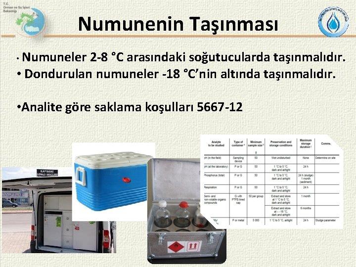 Numunenin Taşınması • Numuneler 2 -8 °C arasındaki soğutucularda taşınmalıdır. • Dondurulan numuneler -18