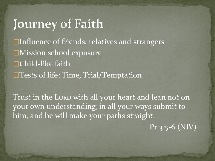 Journey of Faith �Influence of friends, relatives and strangers �Mission school exposure �Child-like faith